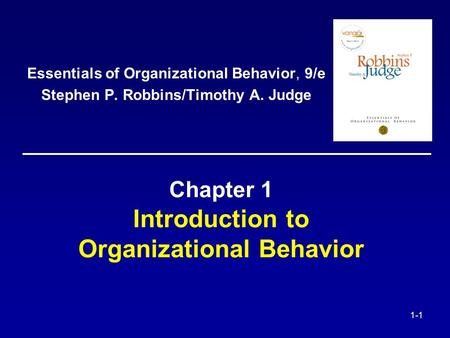 1-1 Chapter 1 Introduction to Organizational Behavior Essentials of Organizational Behavior, 9/e Stephen P. Robbins/Timothy A. Judge.