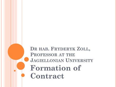 D R HAB. F RYDERYK Z OLL, P ROFESSOR AT THE J AGIELLONIAN U NIVERSITY Formation of Contract.