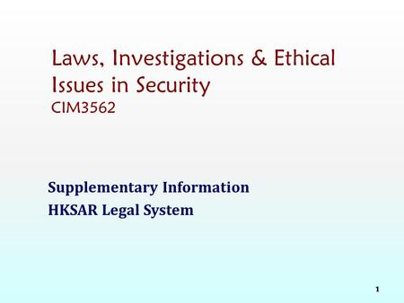 Laws, Investigations & Ethical Issues in Security CIM3562 Supplementary Information HKSAR Legal System 1.