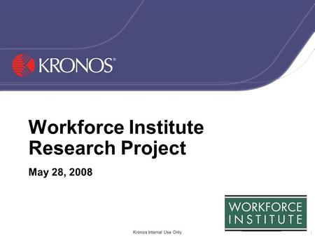 0000-04_name Kronos Internal Use Only 1 Workforce Institute Research Project May 28, 2008.