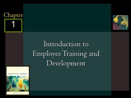McGraw-Hill/Irwin © 2005 The McGraw-Hill Companies, Inc. All rights reserved. 1 - 1 1 Chapter Introduction to Employee Training and Development.