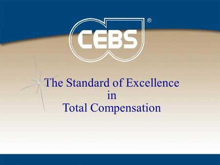 The Standard of Excellence in Total Compensation.