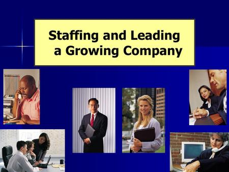 Staffing <strong>and</strong> Leading a Growing Company. Chapter 19 Staffing & Leading Copyright 2006 Prentice Hall Publishing Company 2 What is strategic human resource.