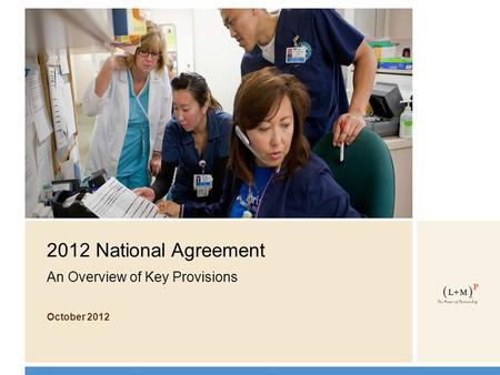 2012 National Agreement An Overview of Key Provisions October 2012.