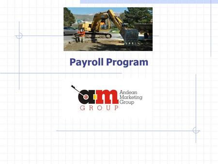 Payroll Program. Introduction Andean Marketing Group envisions a very successful and profitable source of revenue for all new employers who choose our.