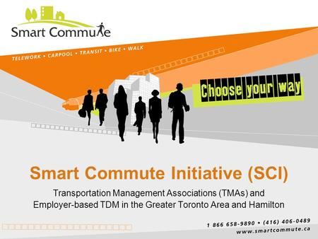 Smart Commute Initiative (SCI) Transportation Management Associations (TMAs) and Employer-based TDM in the Greater Toronto Area and Hamilton.