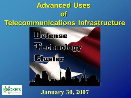 January 30, 2007 Advanced Uses of Telecommunications Infrastructure.