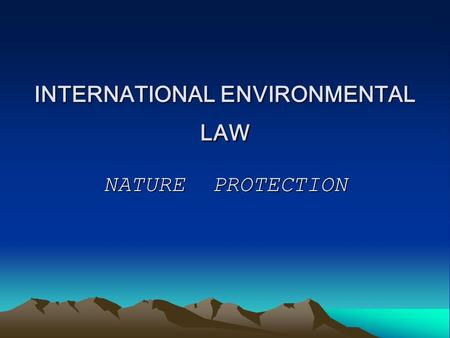 INTERNATIONAL ENVIRONMENTAL LAW NATURE PROTECTION.