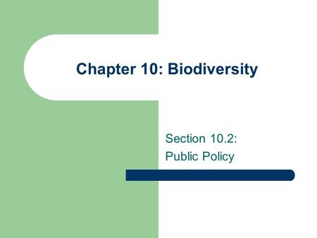 Chapter 10: Biodiversity Section 10.2: Public Policy.