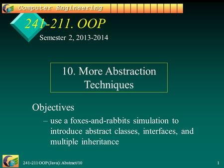 241-211 OOP (Java): Abstract/10 1 241-211. OOP Objectives – –use a foxes-and-rabbits simulation to introduce abstract classes, interfaces, and multiple.