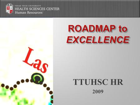 TTUHSC HR 2009.  Need common ground  Opportunity to assess organization  Make us all better at what we do  Reaffirm: Why we do what we do  Improve:
