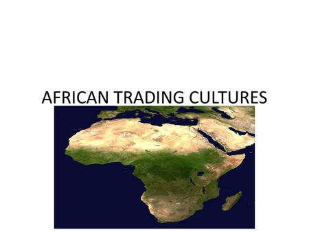 AFRICAN TRADING CULTURES. ESSENTIAL QUESTION What does Africa have to offer in terms of trade?