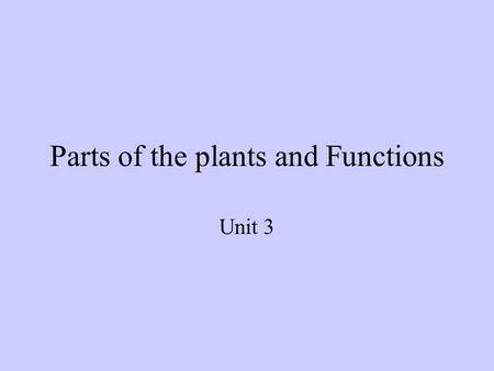 Parts of the plants and Functions Unit 3. Objective Note 2 contributions of plants to the life cycle on earth List and describe the purpose of the 4 main.