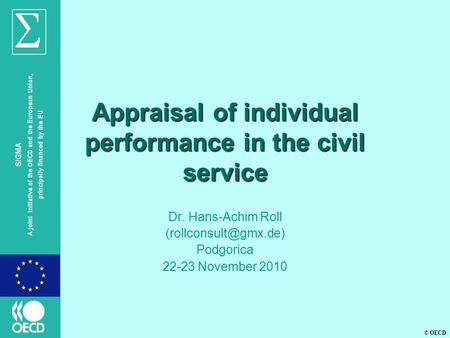 © OECD SIGMA A joint initiative of the OECD and the European Union, principally financed by the EU Appraisal of individual performance in the civil service.