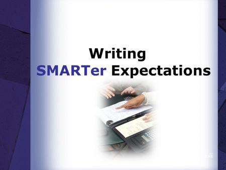 Writing SMARTer Expectations. Workshop Outcomes  Write 1-3 Expectations that meet SMART criteria.  Create one Development Activity and Plan.  Determine.