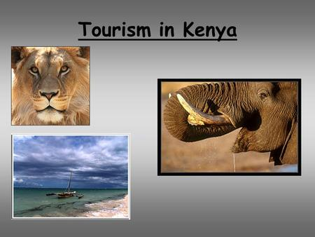 Tourism in Kenya. Aims and objectives To be able to identify a tourist destination in a LEDC. Recognise the physical attractions of Kenya. Recognise the.
