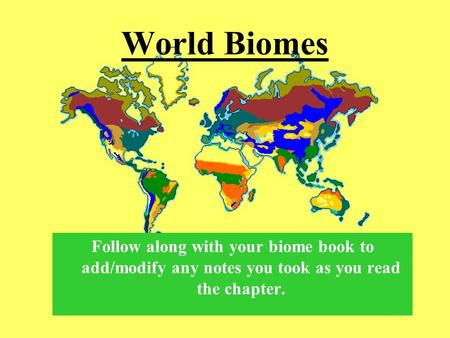 World Biomes Follow along with your biome book to add/modify any notes you took as you read the chapter.
