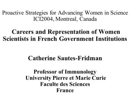 Proactive Strategies for Advancing Women in Science ICI2004, Montreal, Canada Careers and Representation of Women Scientists in French Government Institutions.