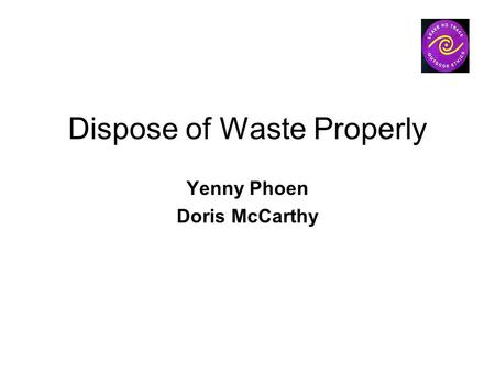 Dispose of Waste Properly Yenny Phoen Doris McCarthy.