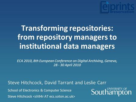 Transforming repositories: from repository managers to institutional data managers ECA 2010, 8th European Conference on Digital Archiving, Geneva, 28 -