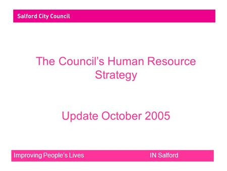 Improving People's Lives IN Salford The Council's Human Resource Strategy Update October 2005.