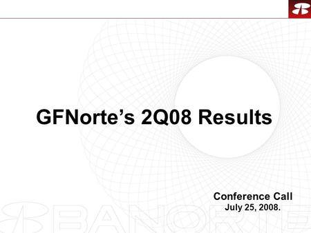 1 GFNorte's 2Q08 Results Conference Call July 25, 2008.
