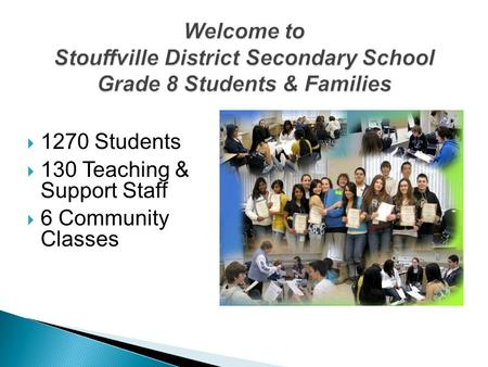  1270 Students  130 Teaching & Support Staff  6 Community Classes.