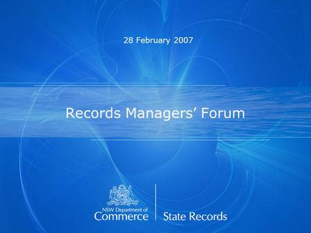 Records Managers' Forum 28 February 2007. Draft standard on the appraisal and disposal of State records Catherine Robinson Senior Project Officer, Government.