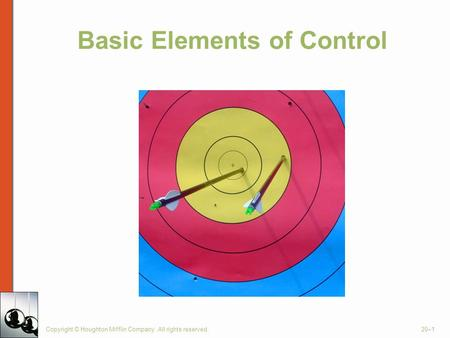Basic Elements of Control Copyright © Houghton Mifflin Company. All rights reserved.20–1.