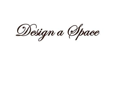 Design a Space. Table Of Contents Design brief Client profile The existing space Design Specifications Analysis of concept board.
