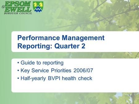 Performance Management Reporting: Quarter 2 Guide to reporting Key Service Priorities 2006/07 Half-yearly BVPI health check.