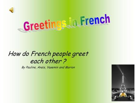 Greetings in French How do French people greet each other ?