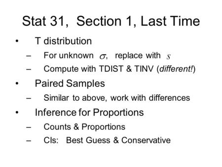 Stat 31, Section 1, Last Time T distribution –For unknown, replace with –Compute with TDIST & TINV (different!) Paired Samples –Similar to above, work.