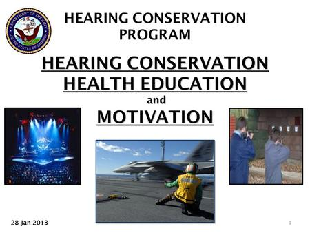 HEARING CONSERVATION HEALTH EDUCATION and MOTIVATION HEARING CONSERVATION PROGRAM 1 28 Jan 2013.