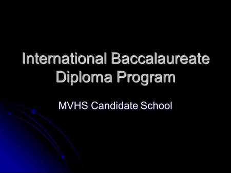 International Baccalaureate Diploma Program MVHS Candidate School.