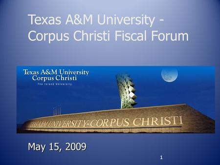 May 15, 2009 Texas A&M University - Corpus Christi Fiscal Forum 1.