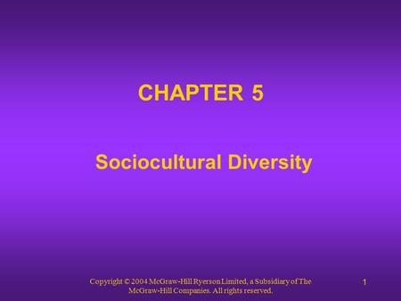 Copyright © 2004 McGraw-Hill Ryerson Limited, a Subsidiary of The McGraw-Hill Companies. All rights reserved. 1 CHAPTER 5 Sociocultural Diversity.