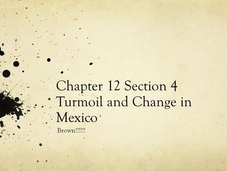 Chapter 12 Section 4 Turmoil and Change in Mexico