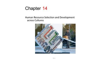 Chapter 14 Human Resource Selection and Development across Cultures 19-1.