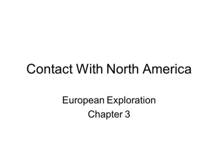 Contact With North America European Exploration Chapter 3.