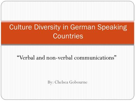"By: Chelsea Gobourne Culture Diversity in German Speaking Countries ""Verbal and non-verbal communications"""