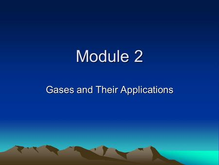 Module 2 Gases <strong>and</strong> Their Applications. Lesson 2-1 About Gases.