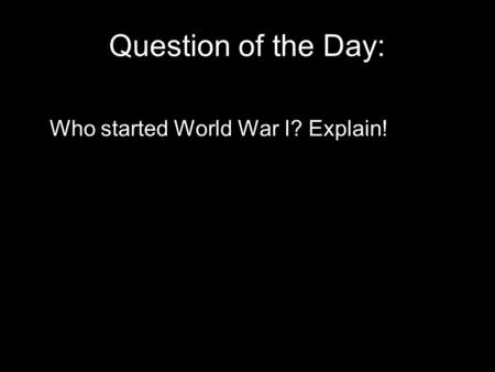 Question of the Day: Who started World War I? Explain!