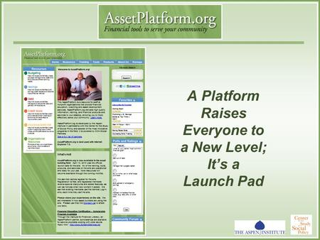A Platform Raises Everyone to a New Level; It's a Launch Pad.