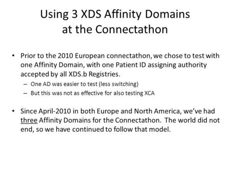 Using 3 XDS Affinity Domains at the Connectathon Prior to the 2010 European connectathon, we chose to test with one Affinity Domain, with one Patient ID.