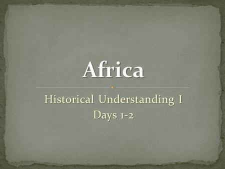 Historical Understanding I Days 1-2. Standard:SS7H1 Students analyze continuity and change in Africa leading to the 21 st century. a. Explain how European.