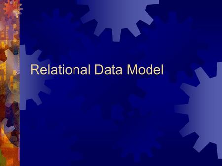 Relational Data Model. A Brief History of Data Models  1950s file systems, punched cards  1960s hierarchical  IMS  1970s network  CODASYL, IDMS 