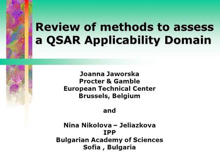 Review of methods to assess a QSAR Applicability Domain Joanna Jaworska Procter & Gamble European Technical Center Brussels, Belgium and Nina Nikolova.