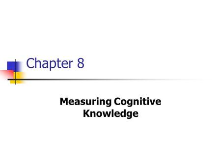 Chapter 8 Measuring Cognitive Knowledge. Cognitive Domain Intellectual abilities ranging from rote memory tasks to the synthesis and evaluation of complex.