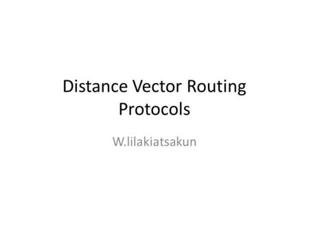 Distance Vector Routing Protocols W.lilakiatsakun.